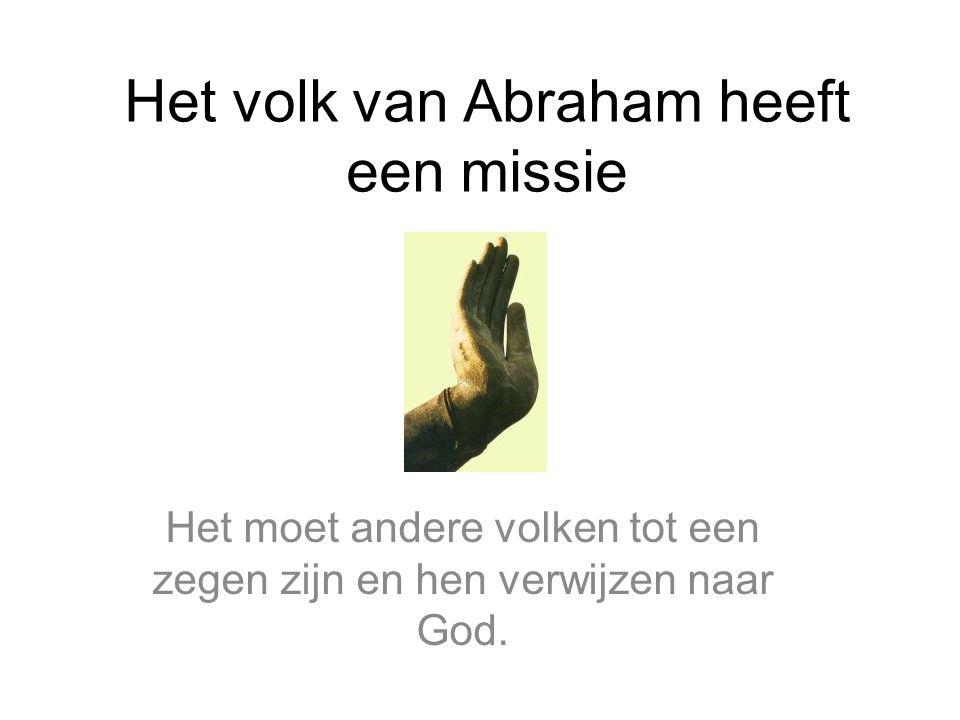 Het volk van Abraham heeft een missie Het moet andere volken tot een zegen zijn en hen verwijzen naar God.