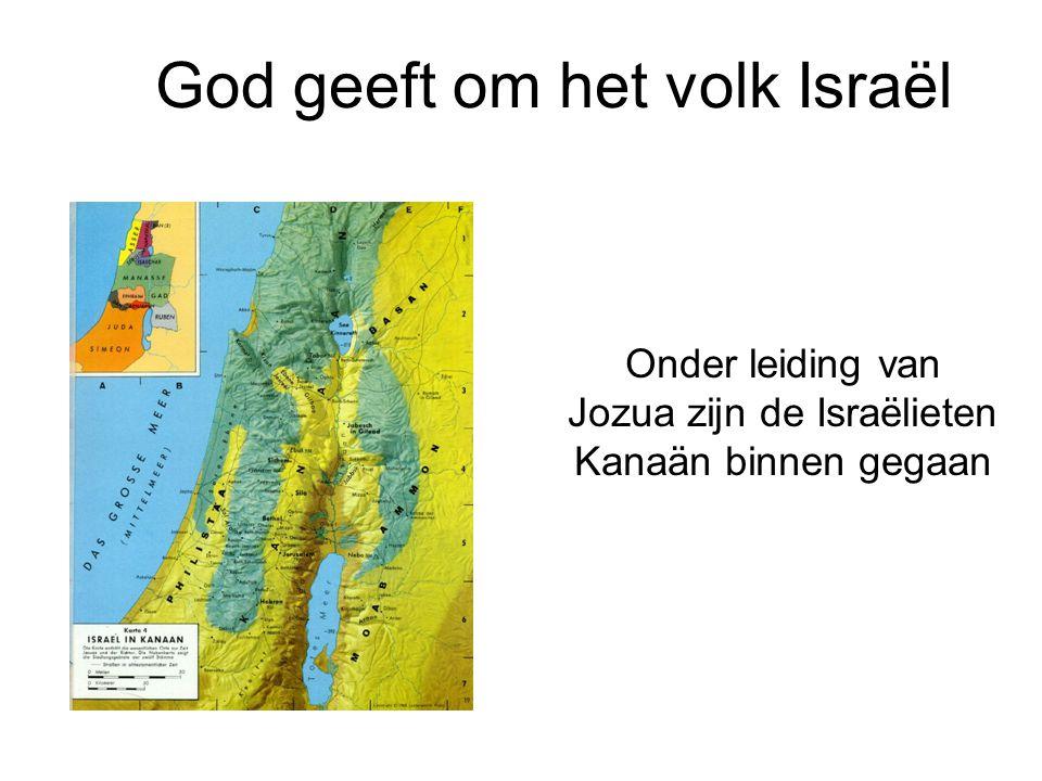 God geeft om het volk Israël Onder leiding van Jozua zijn de Israëlieten Kanaän binnen gegaan