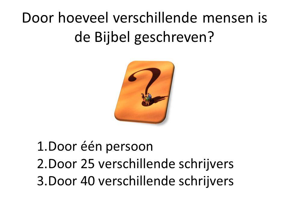 Door hoeveel verschillende mensen is de Bijbel geschreven? 1.Door één persoon 2.Door 25 verschillende schrijvers 3.Door 40 verschillende schrijvers