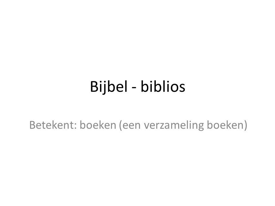 Bijbel - biblios Betekent: boeken (een verzameling boeken)