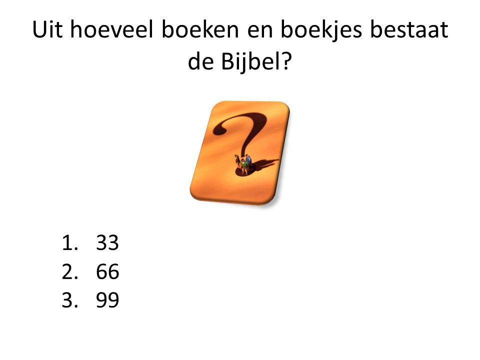 Uit hoeveel boeken en boekjes bestaat de Bijbel? 1. 33 2. 66 3. 99