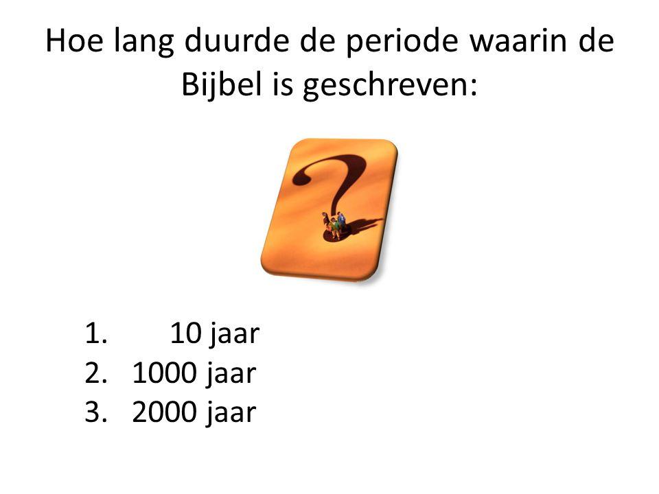 Hoe lang duurde de periode waarin de Bijbel is geschreven: 1. 10 jaar 2. 1000 jaar 3. 2000 jaar