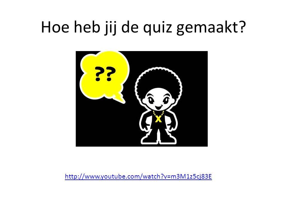 Hoe heb jij de quiz gemaakt? http://www.youtube.com/watch?v=m3M1z5cj83E