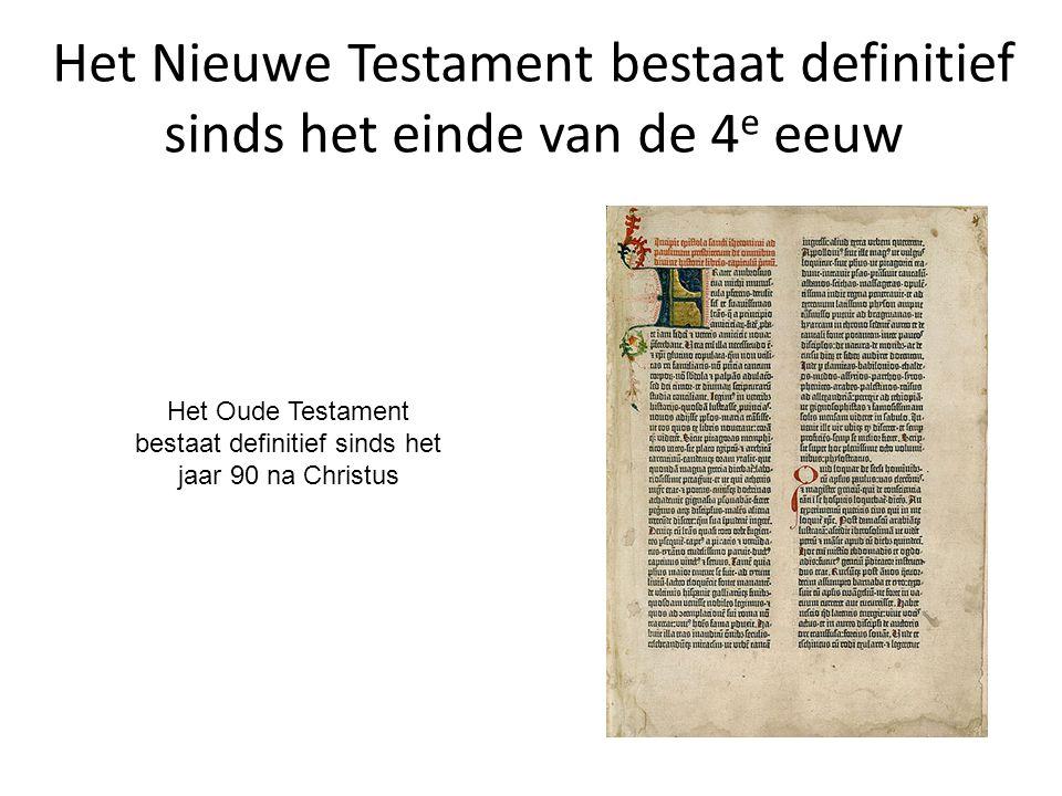 Het Nieuwe Testament bestaat definitief sinds het einde van de 4 e eeuw Het Oude Testament bestaat definitief sinds het jaar 90 na Christus