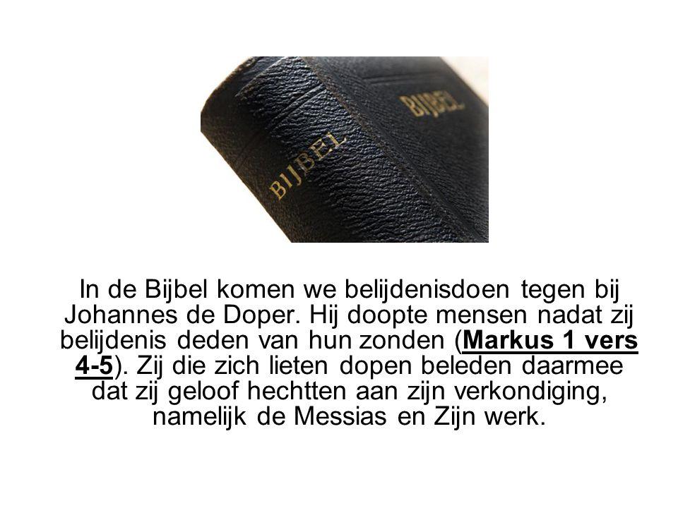 In de Bijbel komen we belijdenisdoen tegen bij Johannes de Doper. Hij doopte mensen nadat zij belijdenis deden van hun zonden (Markus 1 vers 4-5). Zij