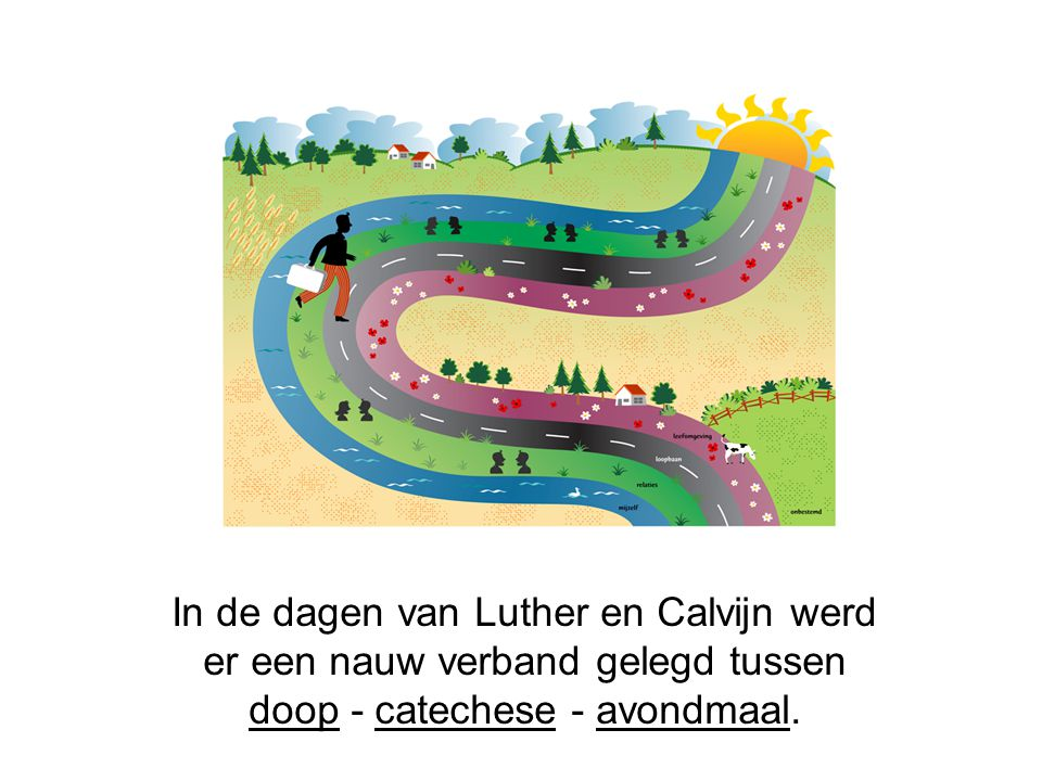 In de dagen van Luther en Calvijn werd er een nauw verband gelegd tussen doop - catechese - avondmaal.