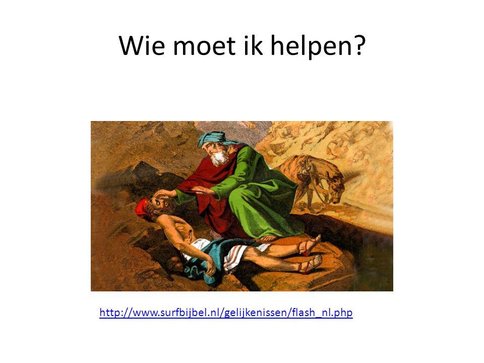 Wie moet ik helpen? http://www.surfbijbel.nl/gelijkenissen/flash_nl.php