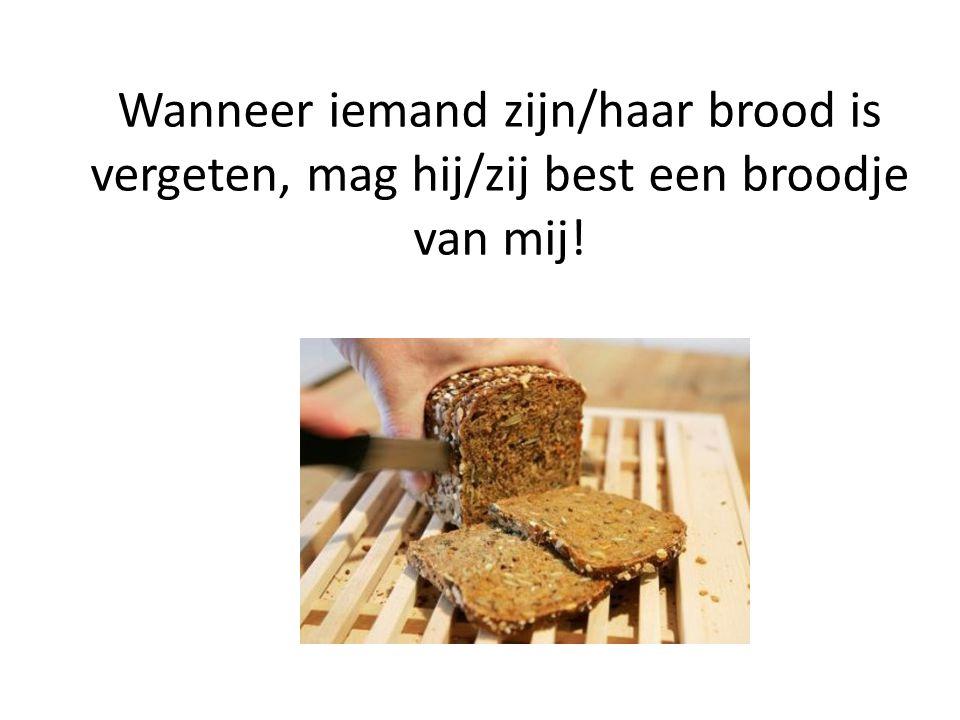 Wanneer iemand zijn/haar brood is vergeten, mag hij/zij best een broodje van mij!