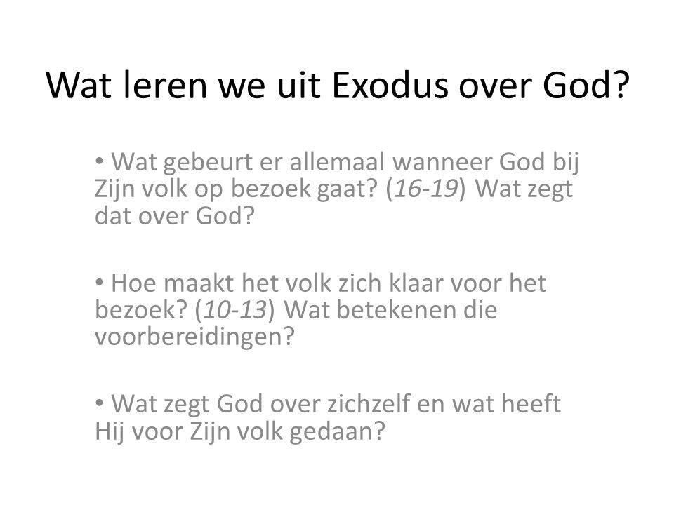 Wat leren we uit Exodus over God? Wat gebeurt er allemaal wanneer God bij Zijn volk op bezoek gaat? (16-19) Wat zegt dat over God? Hoe maakt het volk