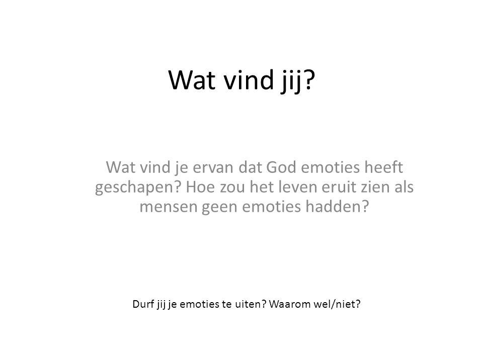 Wat vind jij? Wat vind je ervan dat God emoties heeft geschapen? Hoe zou het leven eruit zien als mensen geen emoties hadden? Durf jij je emoties te u