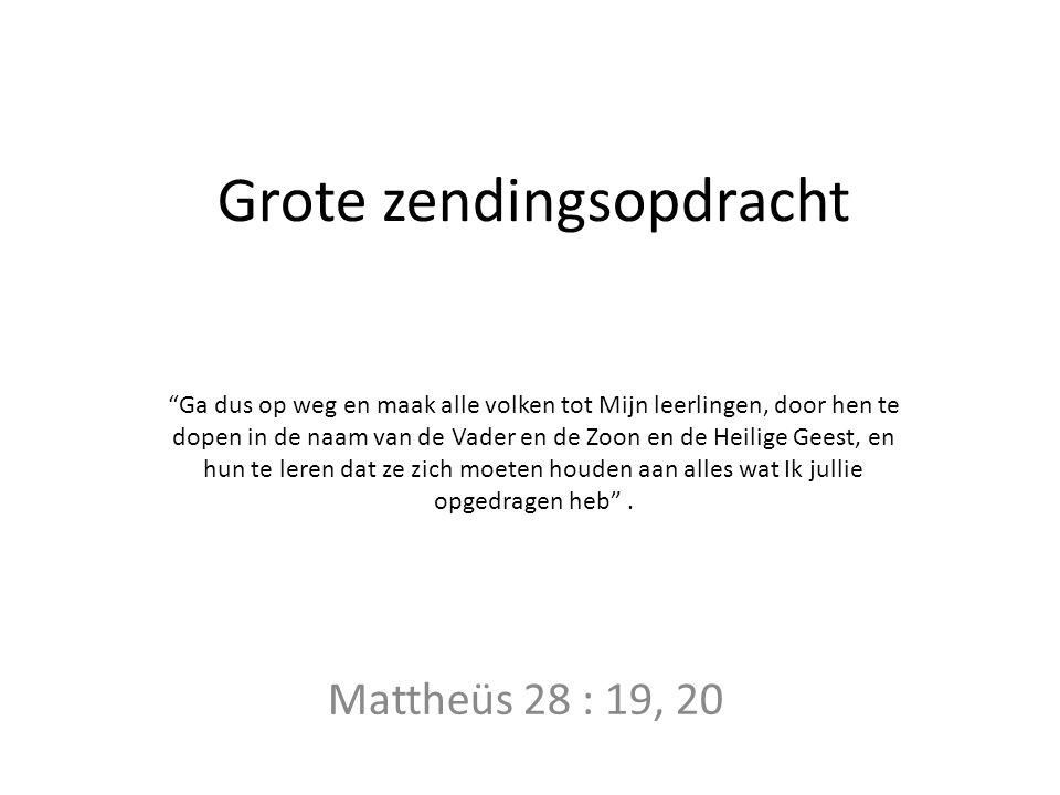 """Grote zendingsopdracht Mattheüs 28 : 19, 20 """"Ga dus op weg en maak alle volken tot Mijn leerlingen, door hen te dopen in de naam van de Vader en de Zo"""