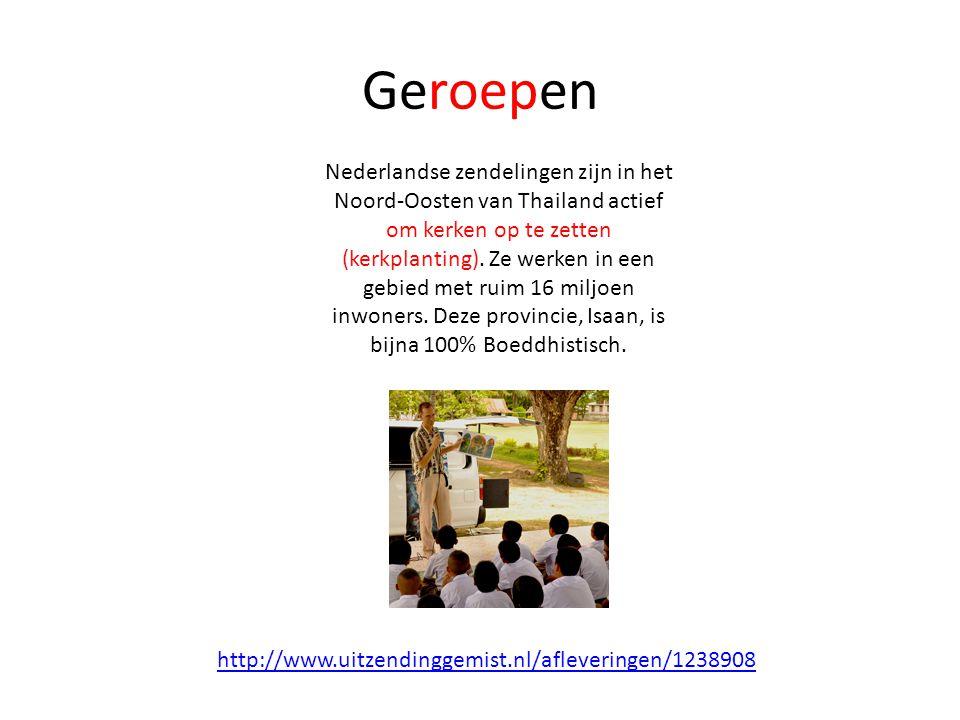 Geroepen http://www.uitzendinggemist.nl/afleveringen/1238908 Nederlandse zendelingen zijn in het Noord-Oosten van Thailand actief om kerken op te zett
