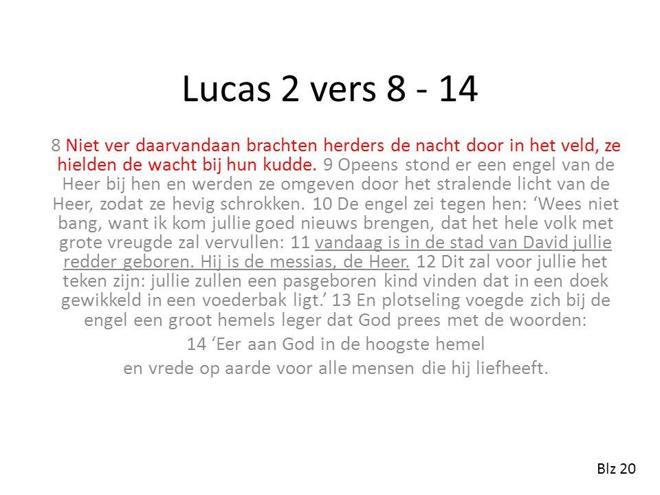 Lucas 2 vers 8 - 14 8 Niet ver daarvandaan brachten herders de nacht door in het veld, ze hielden de wacht bij hun kudde.