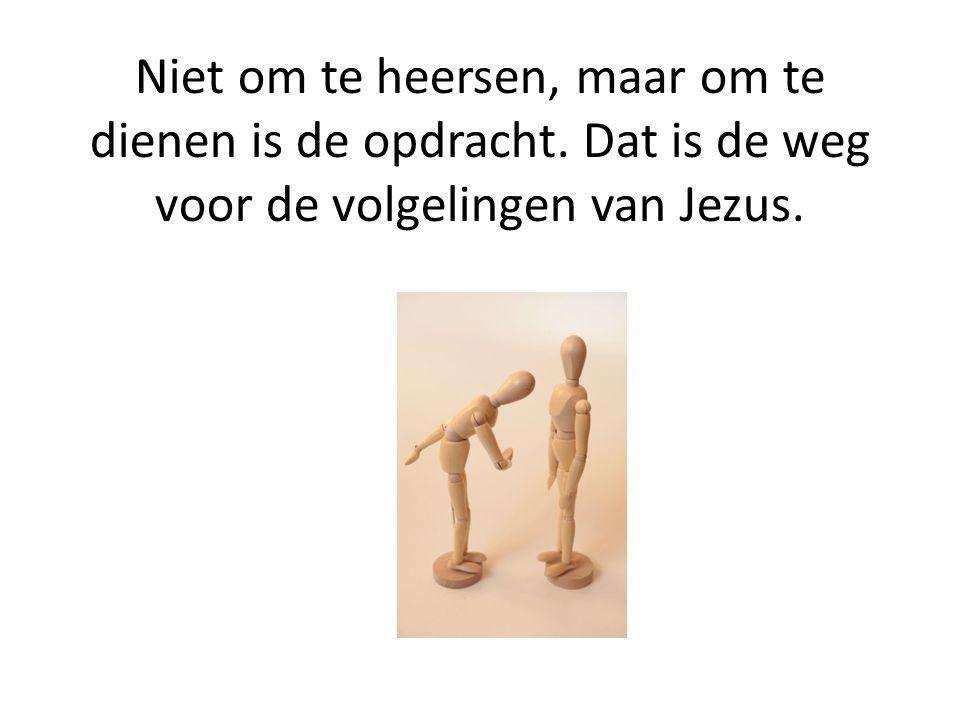 Niet om te heersen, maar om te dienen is de opdracht. Dat is de weg voor de volgelingen van Jezus.