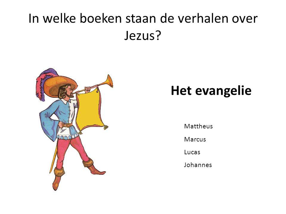 In welke boeken staan de verhalen over Jezus? Het evangelie Mattheus Marcus Lucas Johannes