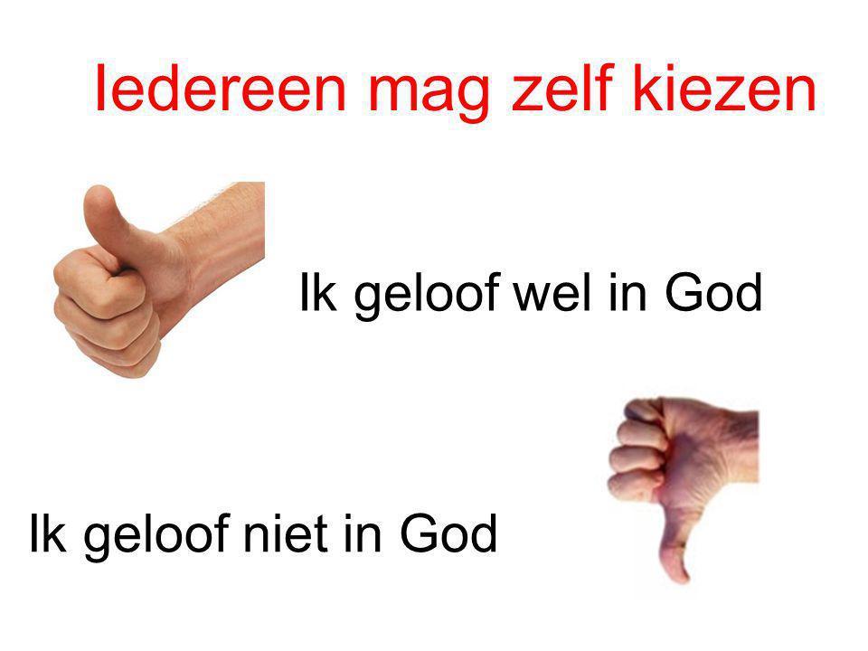 Ik geloof wel in God Ik geloof niet in God Iedereen mag zelf kiezen