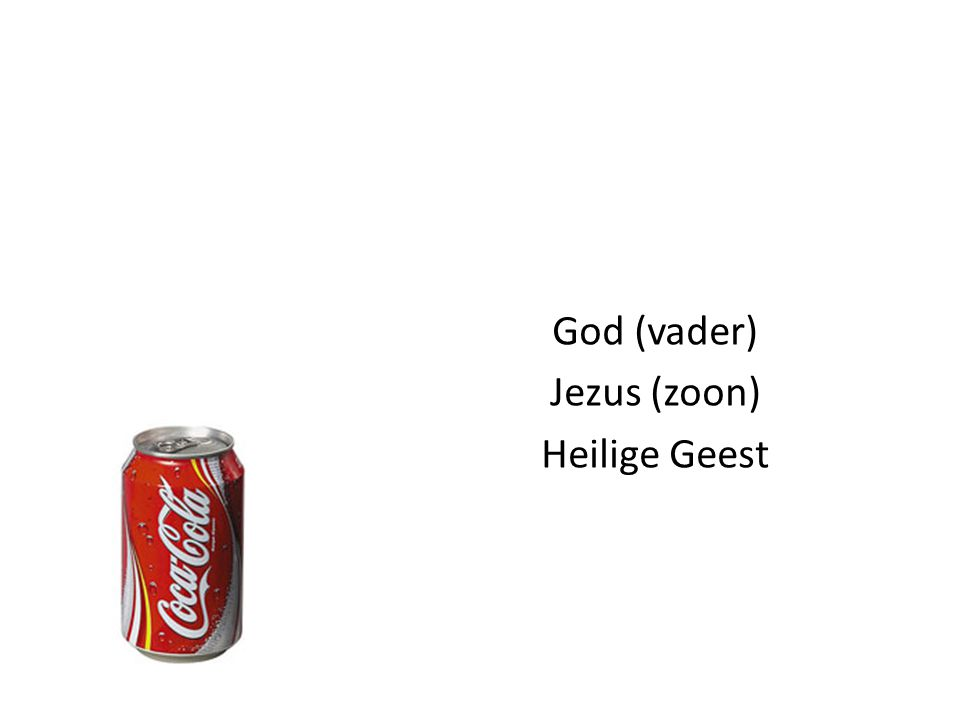 God (vader) Jezus (zoon) Heilige Geest