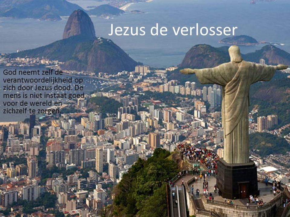 Jezus de verlosser God neemt zelf de verantwoordelijkheid op zich door Jezus dood. De mens is niet instaat goed voor de wereld en zichzelf te zorgen.