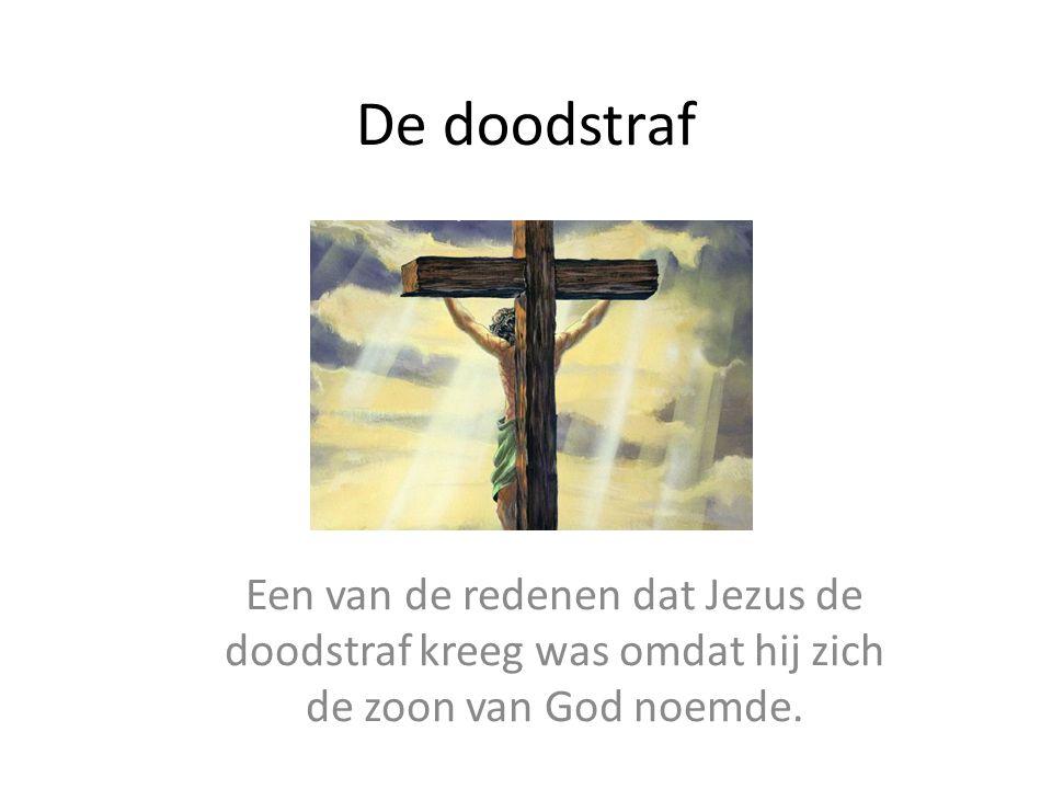 De doodstraf Een van de redenen dat Jezus de doodstraf kreeg was omdat hij zich de zoon van God noemde.