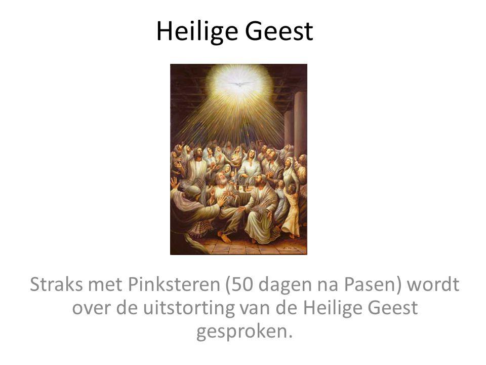 Heilige Geest Straks met Pinksteren (50 dagen na Pasen) wordt over de uitstorting van de Heilige Geest gesproken.