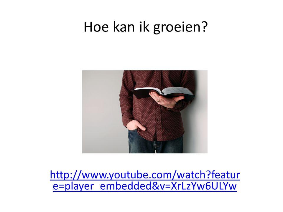 http://www.youtube.com/watch?featur e=player_embedded&v=XrLzYw6ULYw Hoe kan ik groeien?