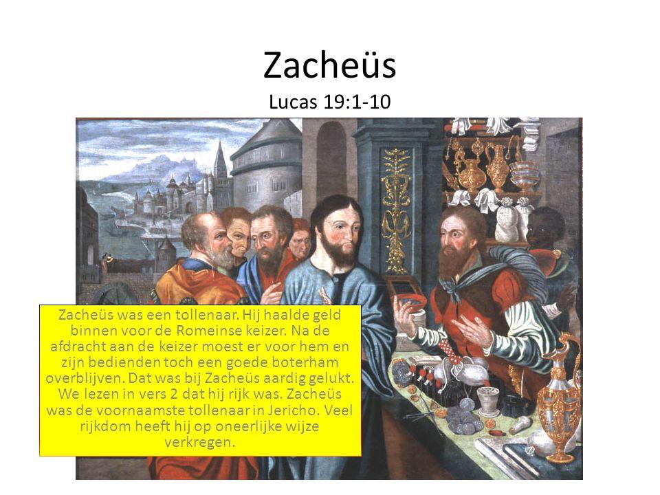 Zacheüs Lucas 19:1-10 Zacheüs was een tollenaar.Hij haalde geld binnen voor de Romeinse keizer.