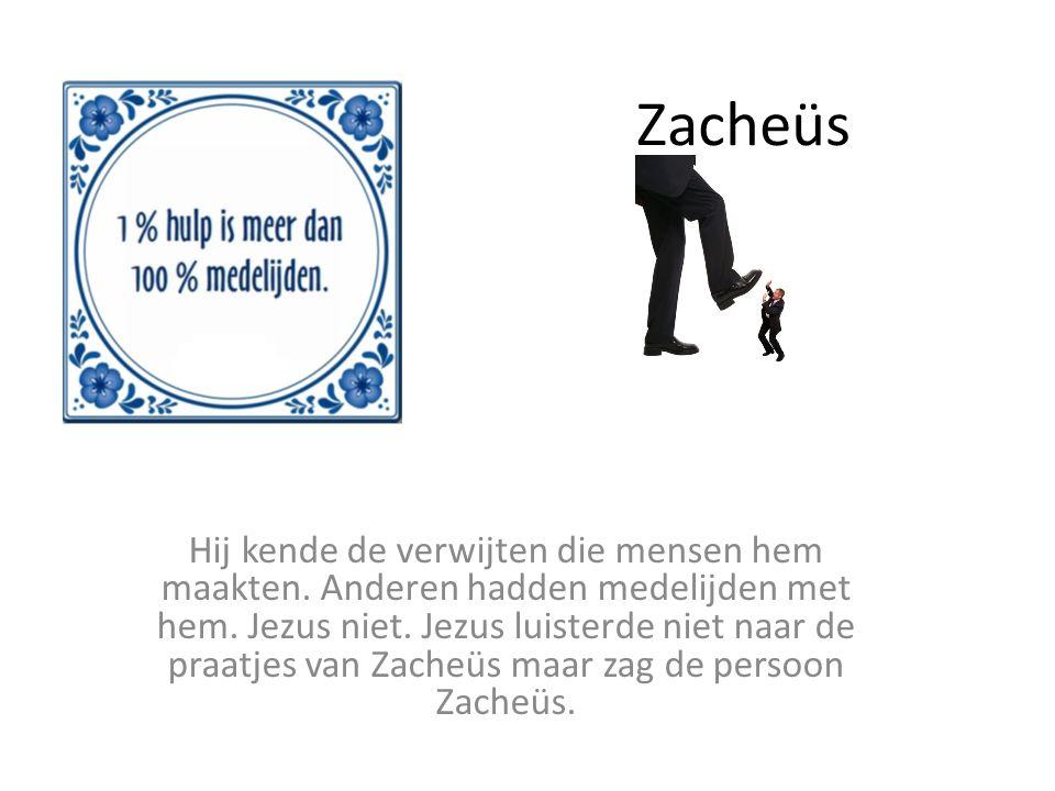 Zacheüs Hij kende de verwijten die mensen hem maakten.