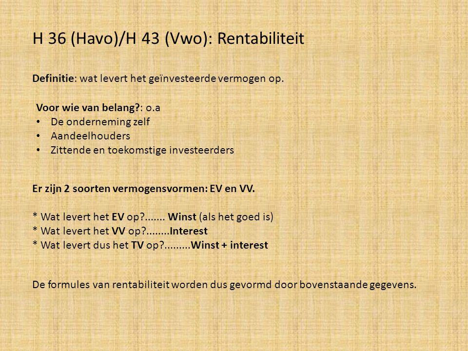 H 36 (Havo)/H 43 (Vwo): Rentabiliteit Definitie: wat levert het geïnvesteerde vermogen op.