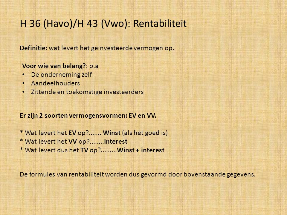 Formules: REV = winst x 100% gemiddeld EV Stel REV = 20%; de betekent dat € 100 geïnvesteerd EV € 20 winst oplevert.