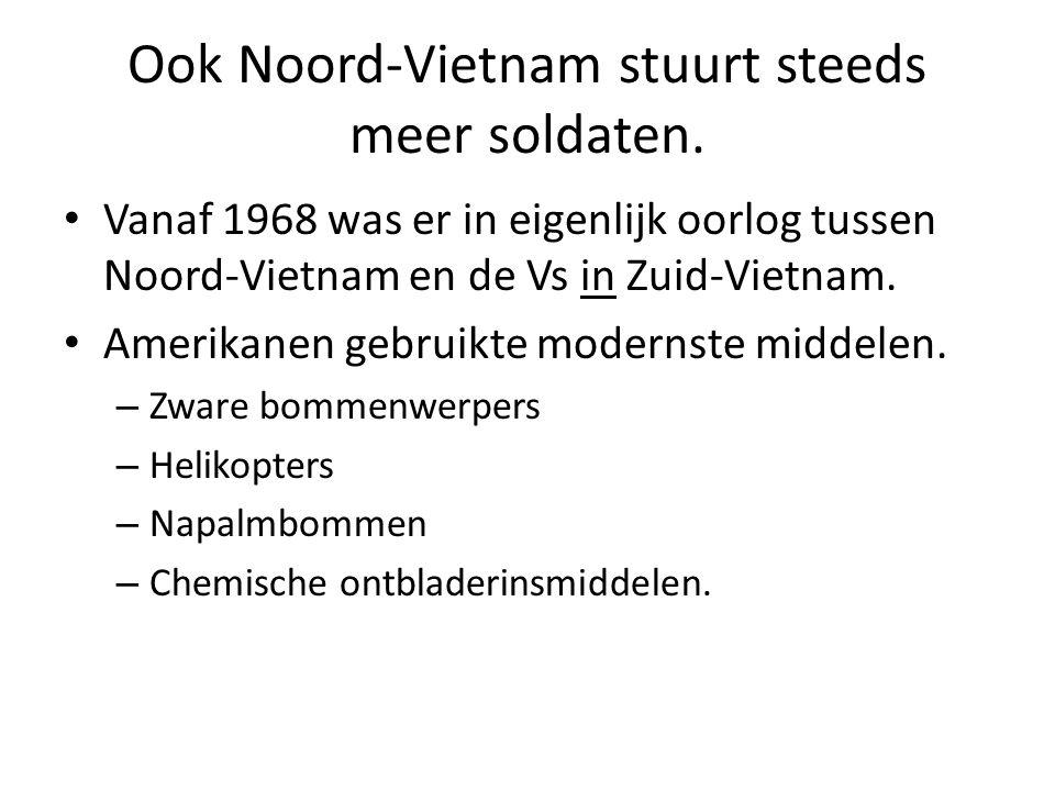 Ook Noord-Vietnam stuurt steeds meer soldaten. Vanaf 1968 was er in eigenlijk oorlog tussen Noord-Vietnam en de Vs in Zuid-Vietnam. Amerikanen gebruik