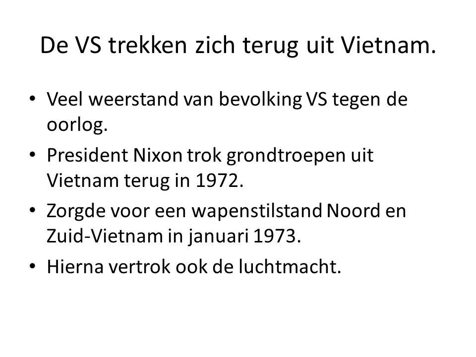 De VS trekken zich terug uit Vietnam. Veel weerstand van bevolking VS tegen de oorlog. President Nixon trok grondtroepen uit Vietnam terug in 1972. Zo