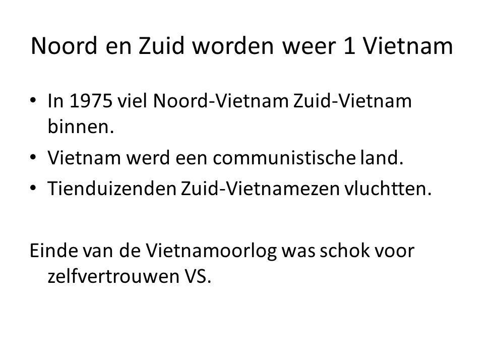 Noord en Zuid worden weer 1 Vietnam In 1975 viel Noord-Vietnam Zuid-Vietnam binnen. Vietnam werd een communistische land. Tienduizenden Zuid-Vietnamez