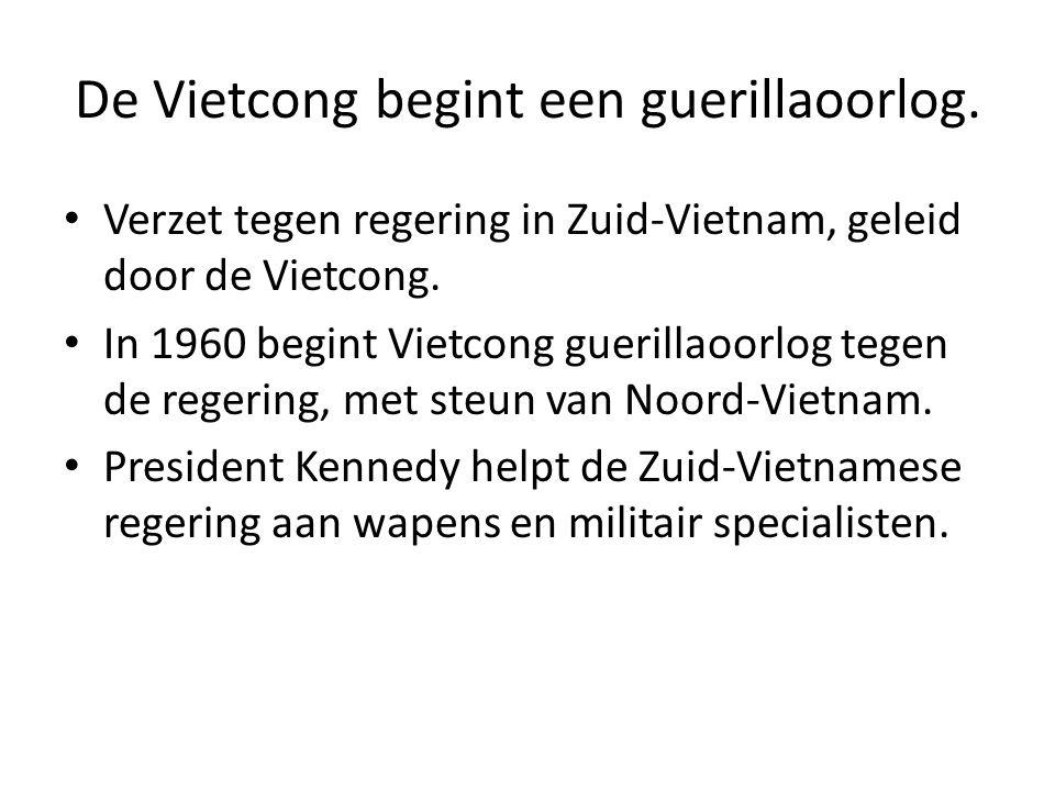 De Vietcong begint een guerillaoorlog. Verzet tegen regering in Zuid-Vietnam, geleid door de Vietcong. In 1960 begint Vietcong guerillaoorlog tegen de