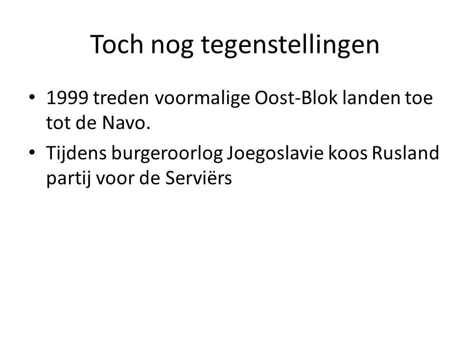 Toch nog tegenstellingen 1999 treden voormalige Oost-Blok landen toe tot de Navo. Tijdens burgeroorlog Joegoslavie koos Rusland partij voor de Serviër