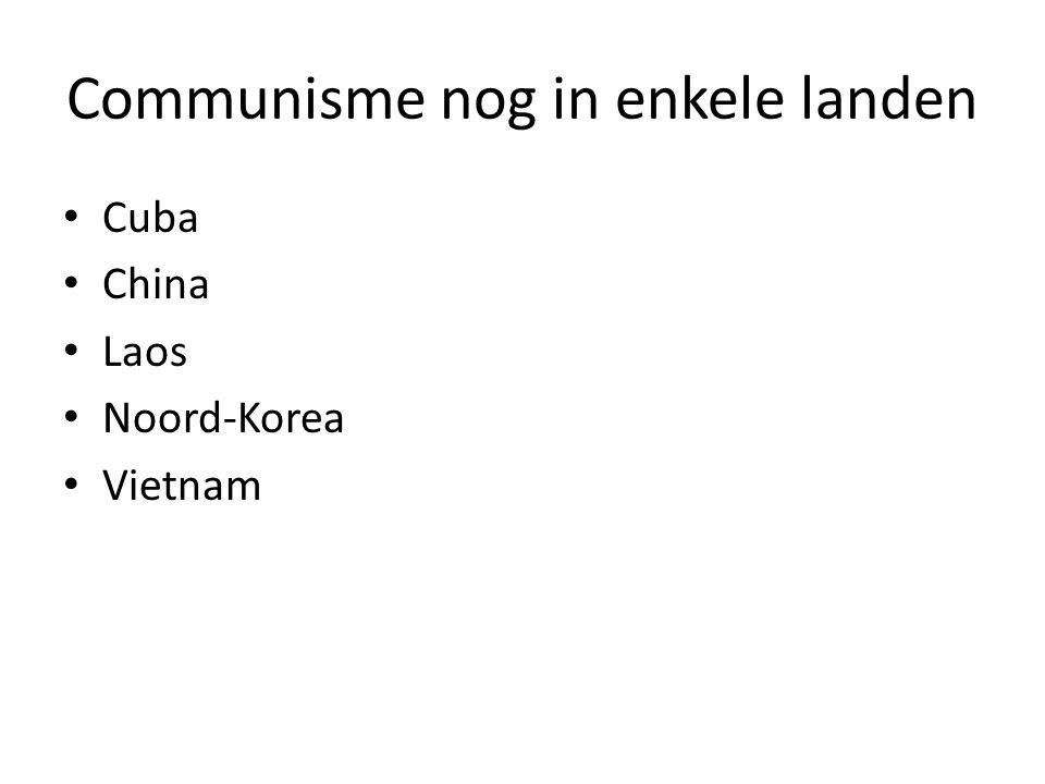 Communisme nog in enkele landen Cuba China Laos Noord-Korea Vietnam