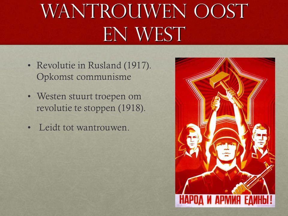 Wantrouwen oost en west Revolutie in Rusland (1917). Opkomst communismeRevolutie in Rusland (1917). Opkomst communisme Westen stuurt troepen om revolu