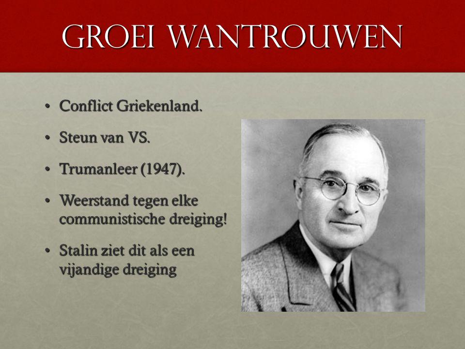 Groei wantrouwen Conflict Griekenland.Conflict Griekenland. Steun van VS.Steun van VS. Trumanleer (1947).Trumanleer (1947). Weerstand tegen elke commu