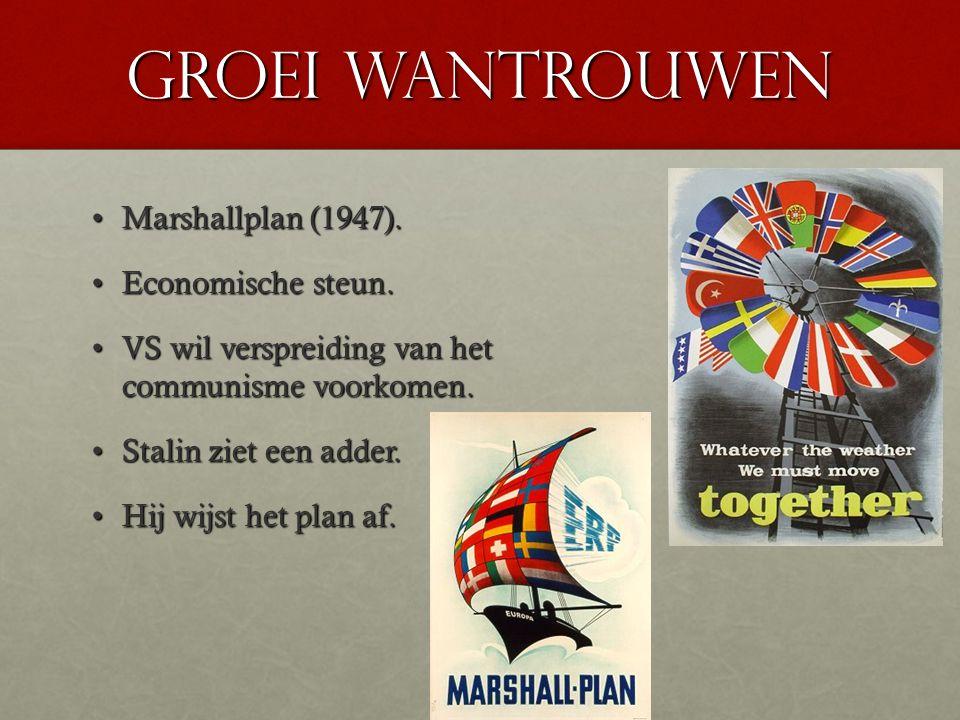 Groei wantrouwen Marshallplan (1947).Marshallplan (1947). Economische steun.Economische steun. VS wil verspreiding van het communisme voorkomen.VS wil