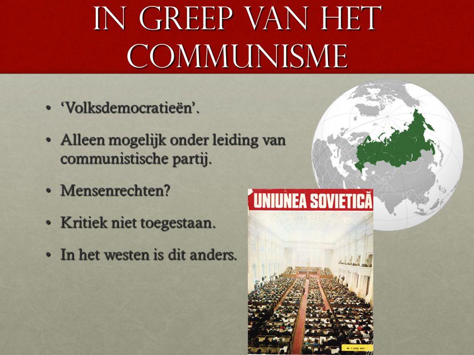 in greep van het communisme 'Volksdemocratieën'.'Volksdemocratieën'. Alleen mogelijk onder leiding van communistische partij.Alleen mogelijk onder lei
