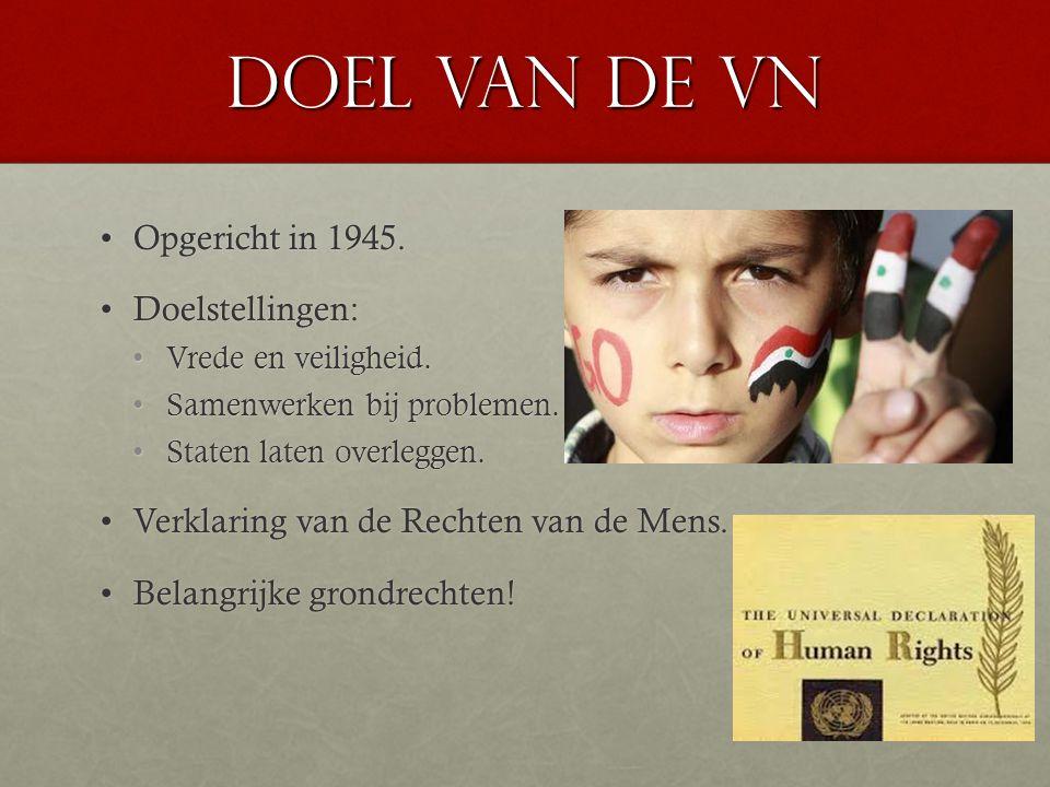 Doel van de VN Opgericht in 1945.Opgericht in 1945. Doelstellingen:Doelstellingen: Vrede en veiligheid.Vrede en veiligheid. Samenwerken bij problemen.