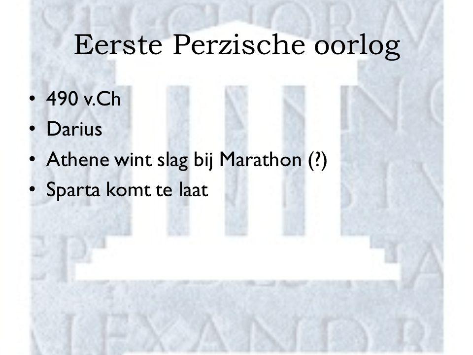 Eerste Perzische oorlog 490 v.Ch Darius Athene wint slag bij Marathon (?) Sparta komt te laat