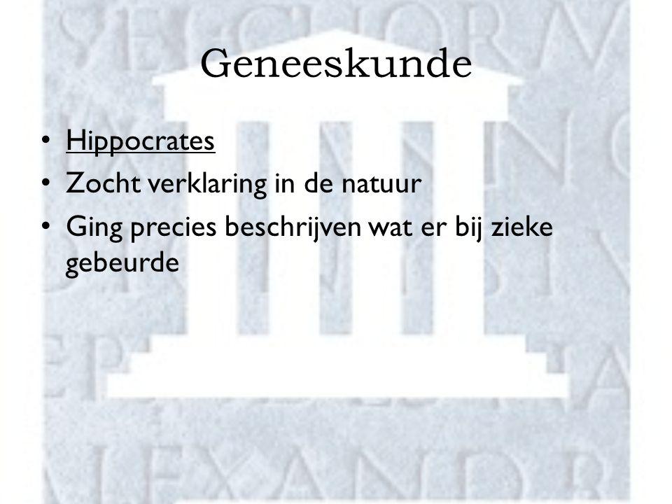 Geneeskunde Hippocrates Zocht verklaring in de natuur Ging precies beschrijven wat er bij zieke gebeurde