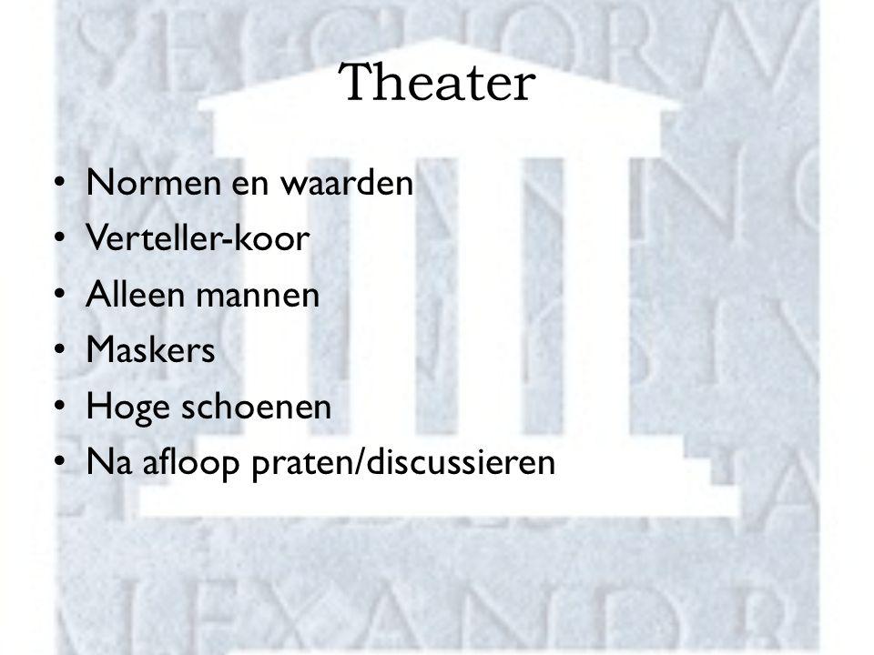 Theater Normen en waarden Verteller-koor Alleen mannen Maskers Hoge schoenen Na afloop praten/discussieren