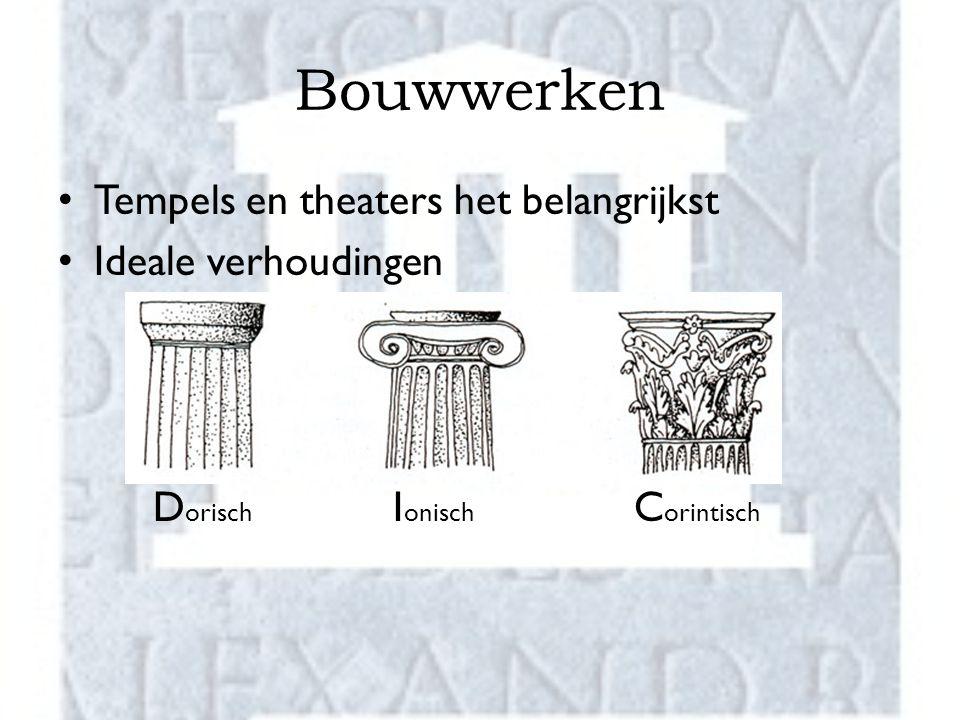 Bouwwerken Tempels en theaters het belangrijkst Ideale verhoudingen D orisch I onisch C orintisch