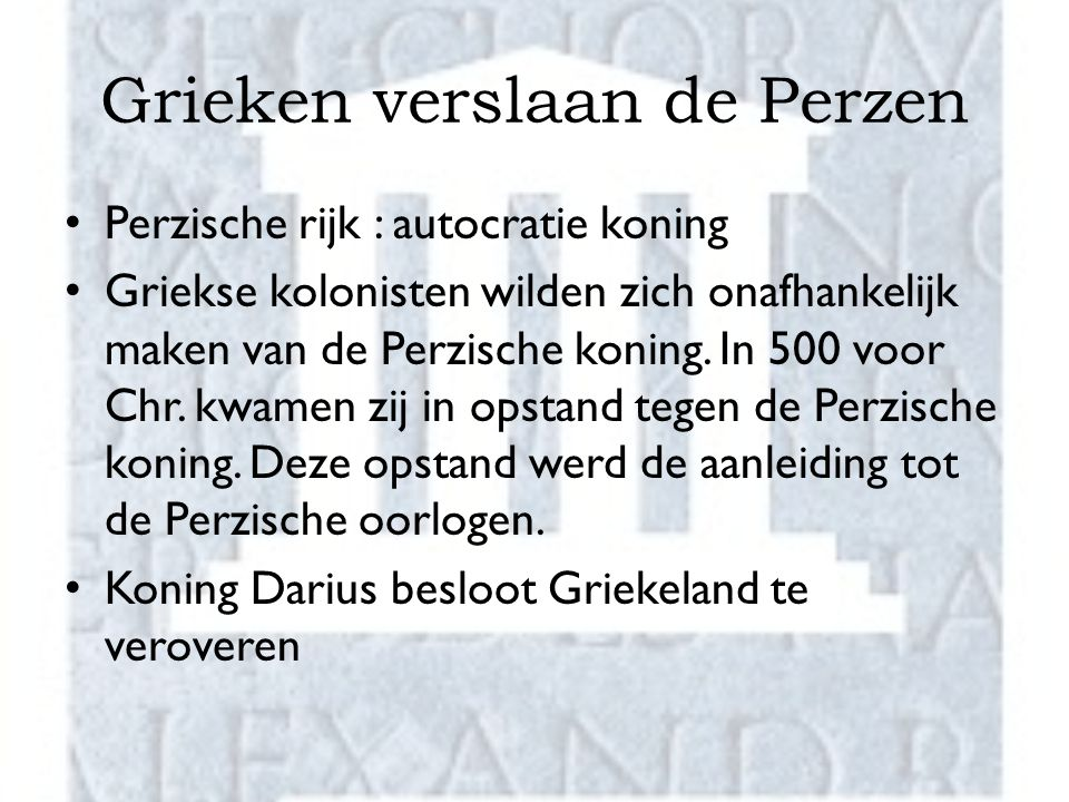 Grieken verslaan de Perzen Perzische rijk : autocratie koning Griekse kolonisten wilden zich onafhankelijk maken van de Perzische koning. In 500 voor