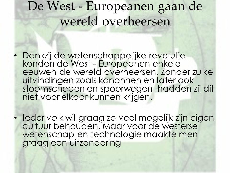 De West - Europeanen gaan de wereld overheersen Dankzij de wetenschappelijke revolutie konden de West - Europeanen enkele eeuwen de wereld overheersen