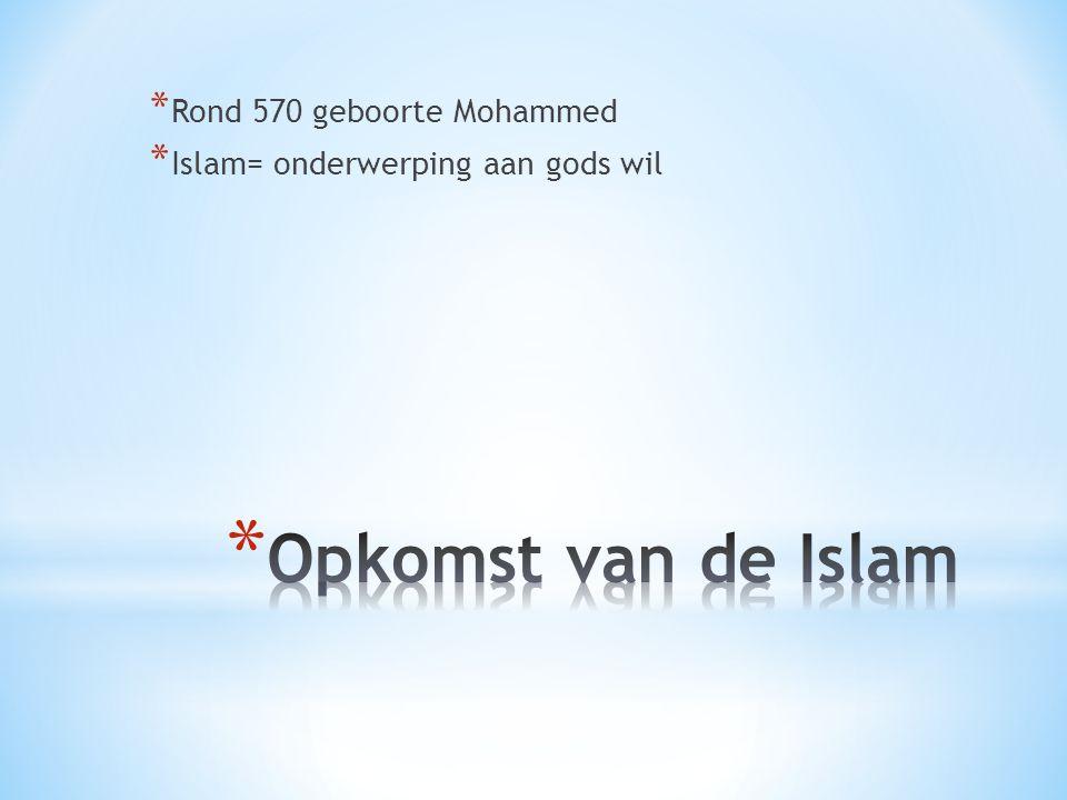 * Rond 570 geboorte Mohammed * Islam= onderwerping aan gods wil