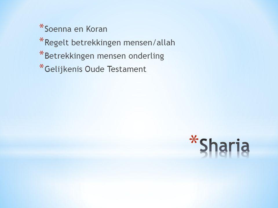 * Soenna en Koran * Regelt betrekkingen mensen/allah * Betrekkingen mensen onderling * Gelijkenis Oude Testament