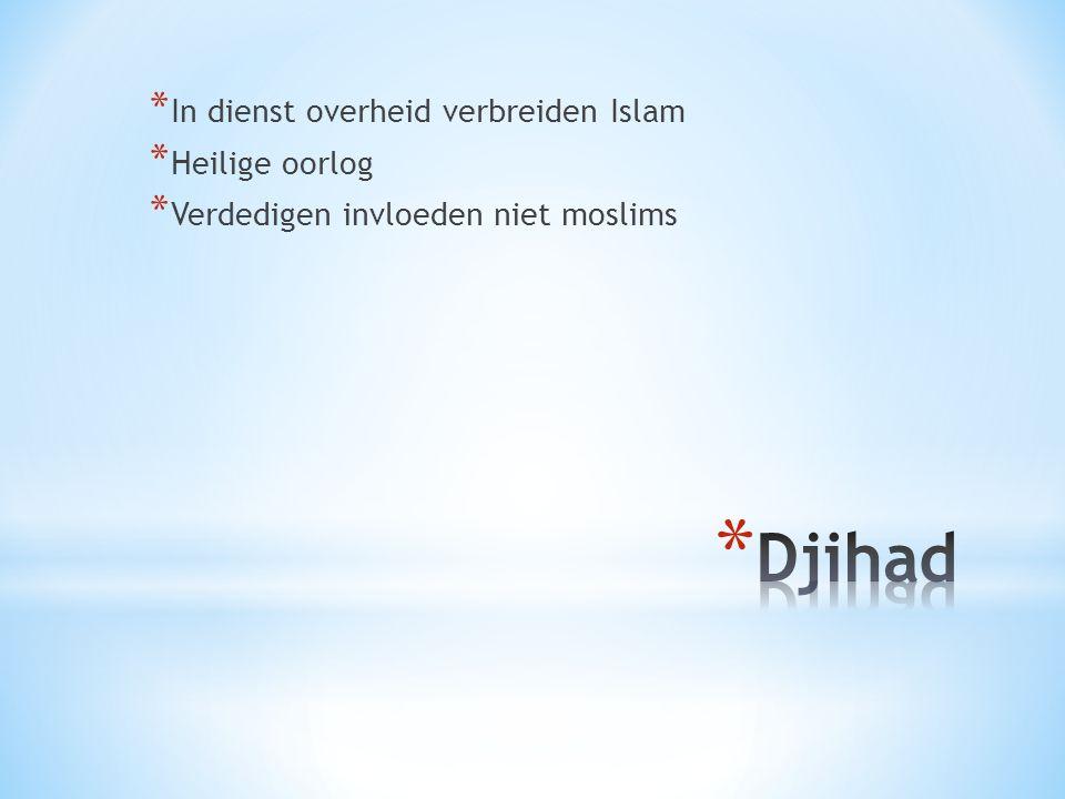 * In dienst overheid verbreiden Islam * Heilige oorlog * Verdedigen invloeden niet moslims