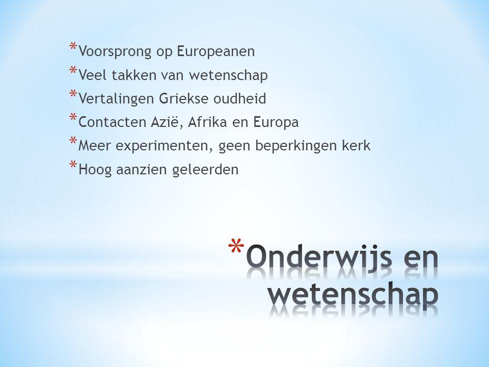 * Voorsprong op Europeanen * Veel takken van wetenschap * Vertalingen Griekse oudheid * Contacten Azië, Afrika en Europa * Meer experimenten, geen bep